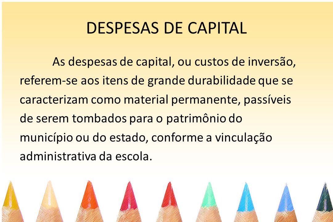DESPESAS DE CAPITAL As despesas de capital, ou custos de inversão, referem-se aos itens de grande durabilidade que se caracterizam como material perma
