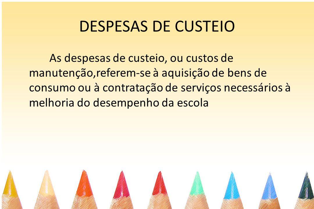 DESPESAS DE CUSTEIO As despesas de custeio, ou custos de manutenção,referem-se à aquisição de bens de consumo ou à contratação de serviços necessários