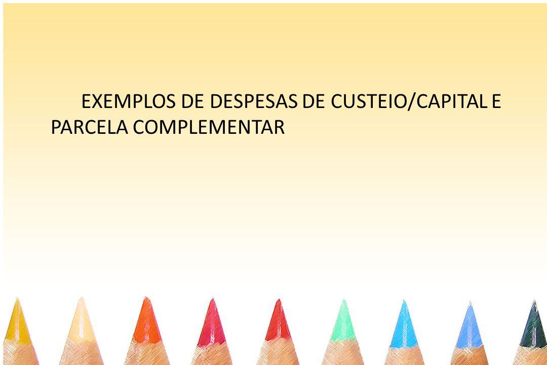 EXEMPLOS DE DESPESAS DE CUSTEIO/CAPITAL E PARCELA COMPLEMENTAR