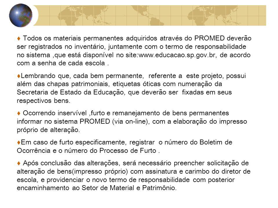 Todos os materiais permanentes adquiridos através do PROMED deverão ser registrados no inventário, juntamente com o termo de responsabilidade no sistema,que está disponível no site:www.educacao.sp.gov.br, de acordo com a senha de cada escola.