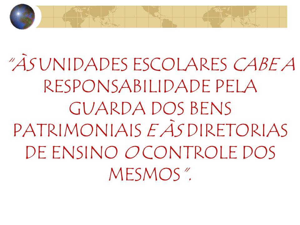 ÀS UNIDADES ESCOLARES CABE A RESPONSABILIDADE PELA GUARDA DOS BENS PATRIMONIAIS E ÀS DIRETORIAS DE ENSINO O CONTROLE DOS MESMOS.