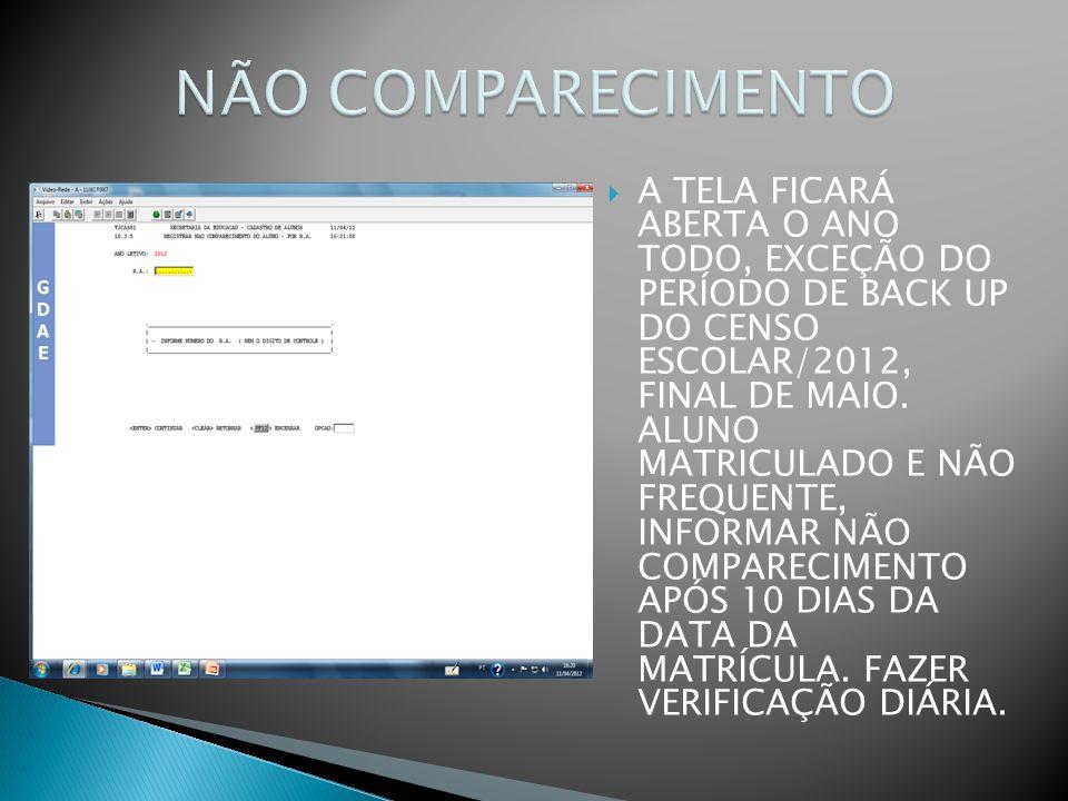 A TELA FICARÁ ABERTA O ANO TODO, EXCEÇÃO DO PERÍODO DE BACK UP DO CENSO ESCOLAR/2012, FINAL DE MAIO. ALUNO MATRICULADO E NÃO FREQUENTE, INFORMAR NÃO C