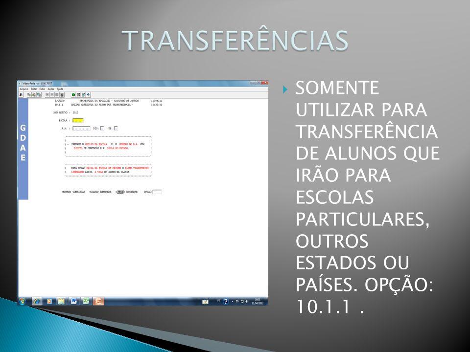 SOMENTE UTILIZAR PARA TRANSFERÊNCIA DE ALUNOS QUE IRÃO PARA ESCOLAS PARTICULARES, OUTROS ESTADOS OU PAÍSES. OPÇÃO: 10.1.1.