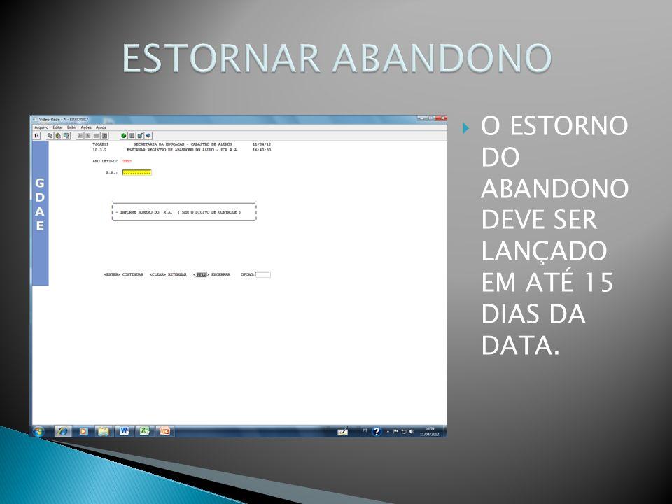 O ESTORNO DO ABANDONO DEVE SER LANÇADO EM ATÉ 15 DIAS DA DATA.