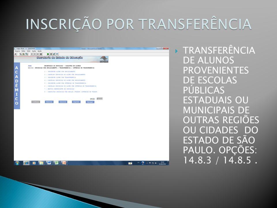 TRANSFERÊNCIA DE ALUNOS PROVENIENTES DE ESCOLAS PÚBLICAS ESTADUAIS OU MUNICIPAIS DE OUTRAS REGIÕES OU CIDADES DO ESTADO DE SÃO PAULO. OPÇÕES: 14.8.3 /