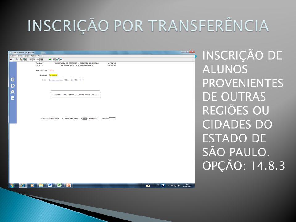 INSCRIÇÃO DE ALUNOS PROVENIENTES DE OUTRAS REGIÕES OU CIDADES DO ESTADO DE SÃO PAULO. OPÇÃO: 14.8.3