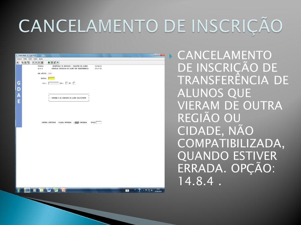 CANCELAMENTO DE INSCRIÇÃO DE TRANSFERÊNCIA DE ALUNOS QUE VIERAM DE OUTRA REGIÃO OU CIDADE, NÃO COMPATIBILIZADA, QUANDO ESTIVER ERRADA. OPÇÃO: 14.8.4.