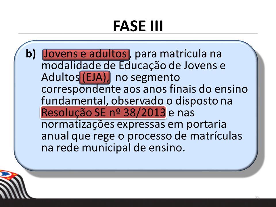FASE III b) Jovens e adultos, para matrícula na modalidade de Educação de Jovens e Adultos (EJA), no segmento correspondente aos anos finais do ensino