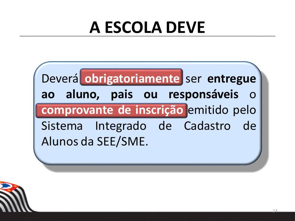 A ESCOLA DEVE Deverá obrigatoriamente ser entregue ao aluno, pais ou responsáveis o comprovante de inscrição emitido pelo Sistema Integrado de Cadastr