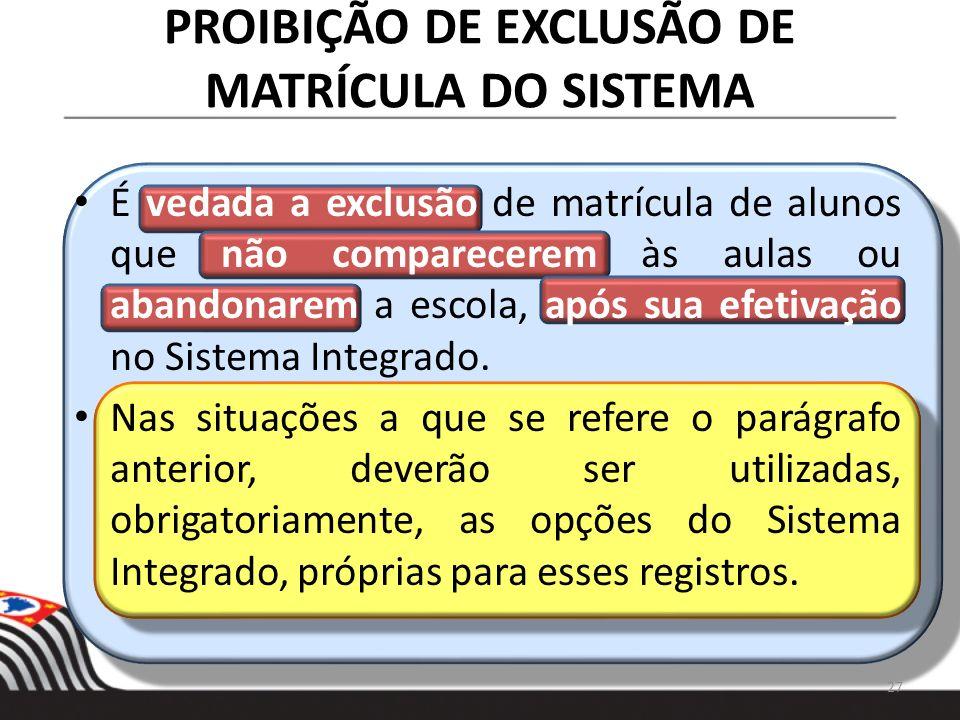 PROIBIÇÃO DE EXCLUSÃO DE MATRÍCULA DO SISTEMA É vedada a exclusão de matrícula de alunos que não comparecerem às aulas ou abandonarem a escola, após s