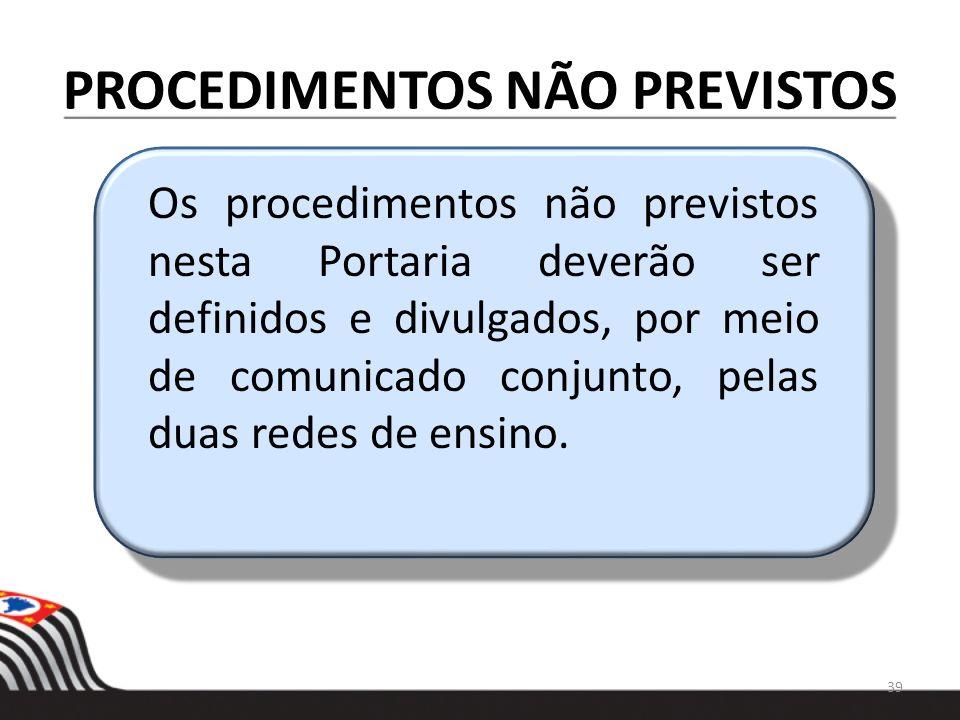 PROCEDIMENTOS NÃO PREVISTOS Os procedimentos não previstos nesta Portaria deverão ser definidos e divulgados, por meio de comunicado conjunto, pelas d