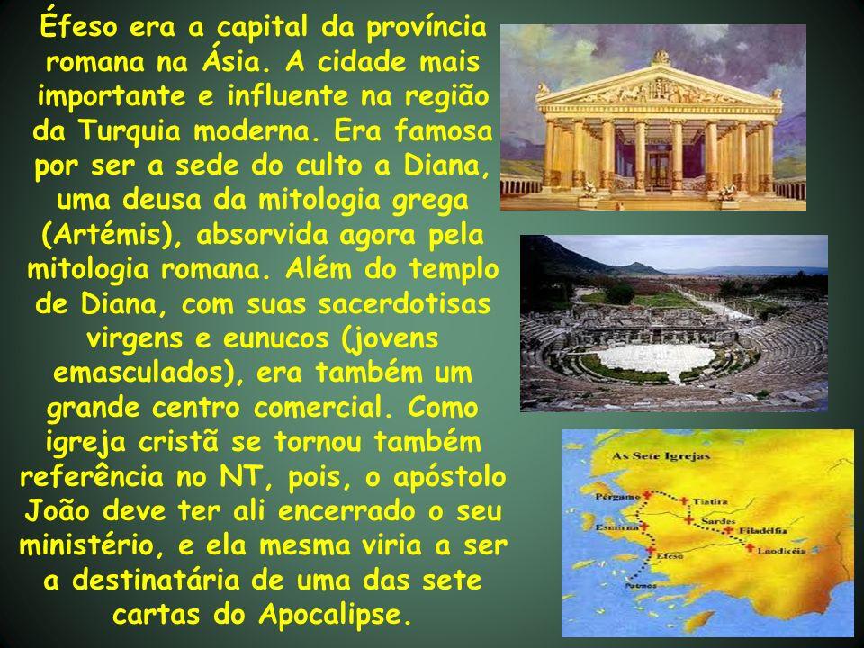 Éfeso era a capital da província romana na Ásia. A cidade mais importante e influente na região da Turquia moderna. Era famosa por ser a sede do culto