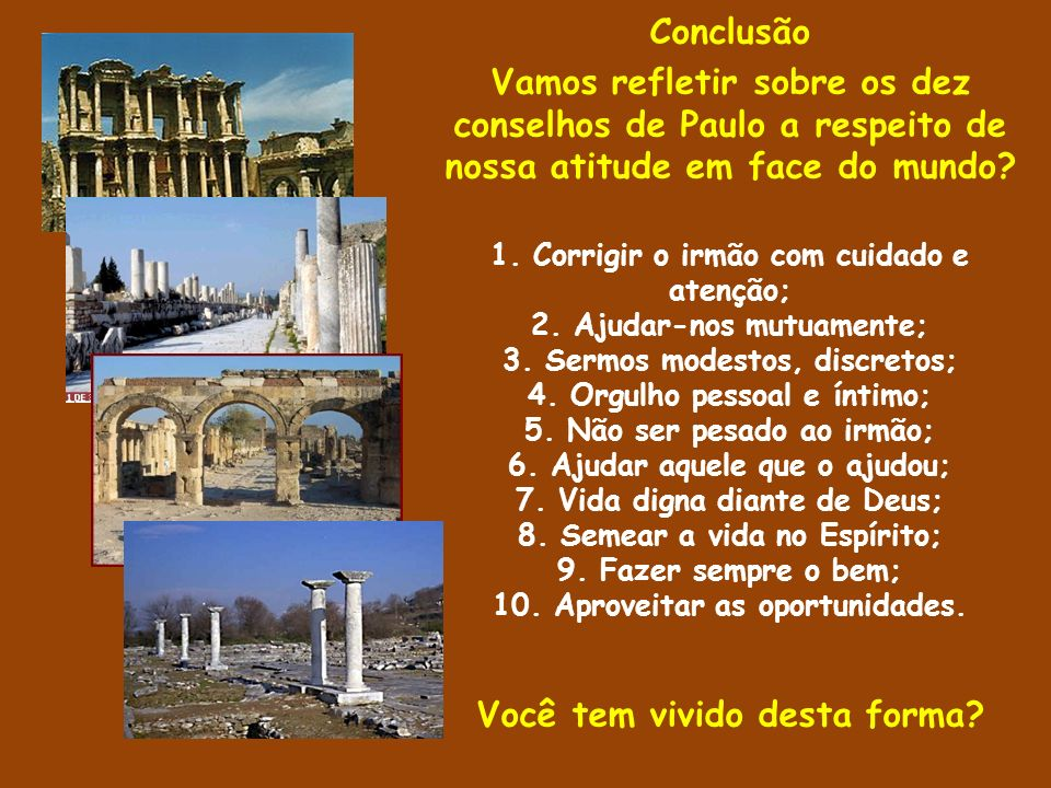 Conclusão Vamos refletir sobre os dez conselhos de Paulo a respeito de nossa atitude em face do mundo.