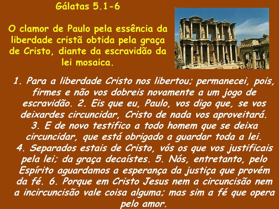 1. Para a liberdade Cristo nos libertou; permanecei, pois, firmes e não vos dobreis novamente a um jogo de escravidão. 2. Eis que eu, Paulo, vos digo