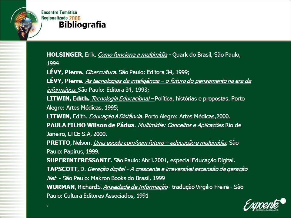 Bibliografia HOLSINGER, Erik. Como funciona a multimídia - Quark do Brasil, São Paulo, 1994 LÉVY, Pierre. Cibercultura. São Paulo: Editora 34, 1999; L