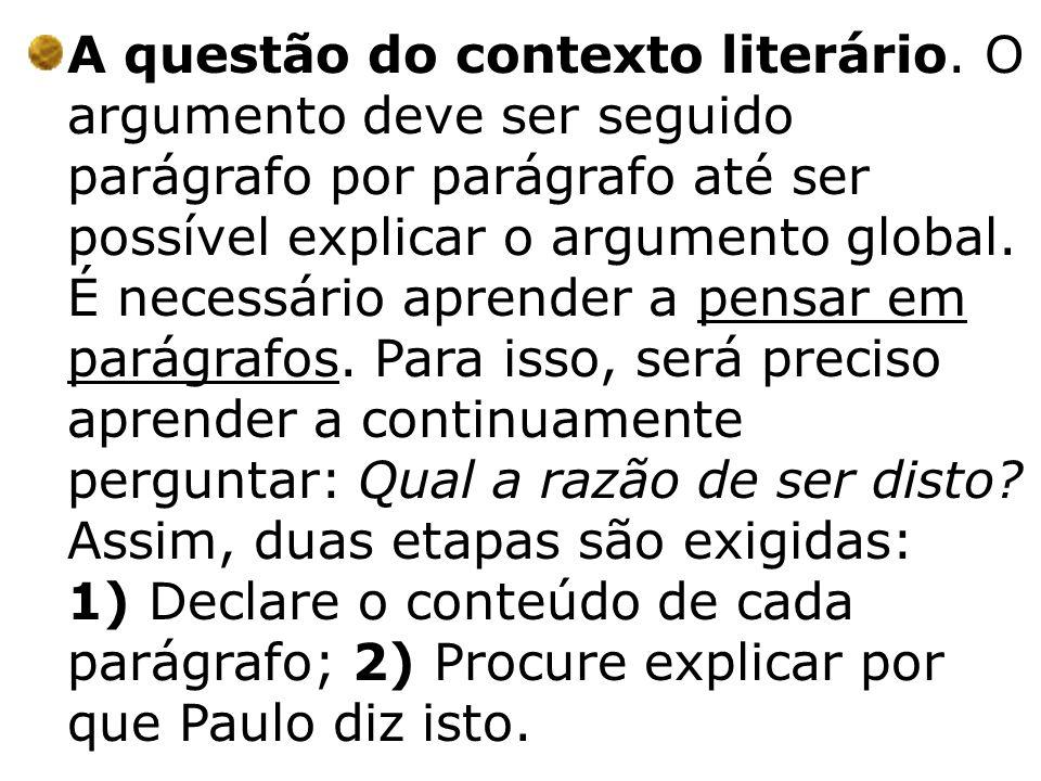 A questão do contexto literário. O argumento deve ser seguido parágrafo por parágrafo até ser possível explicar o argumento global. É necessário apren