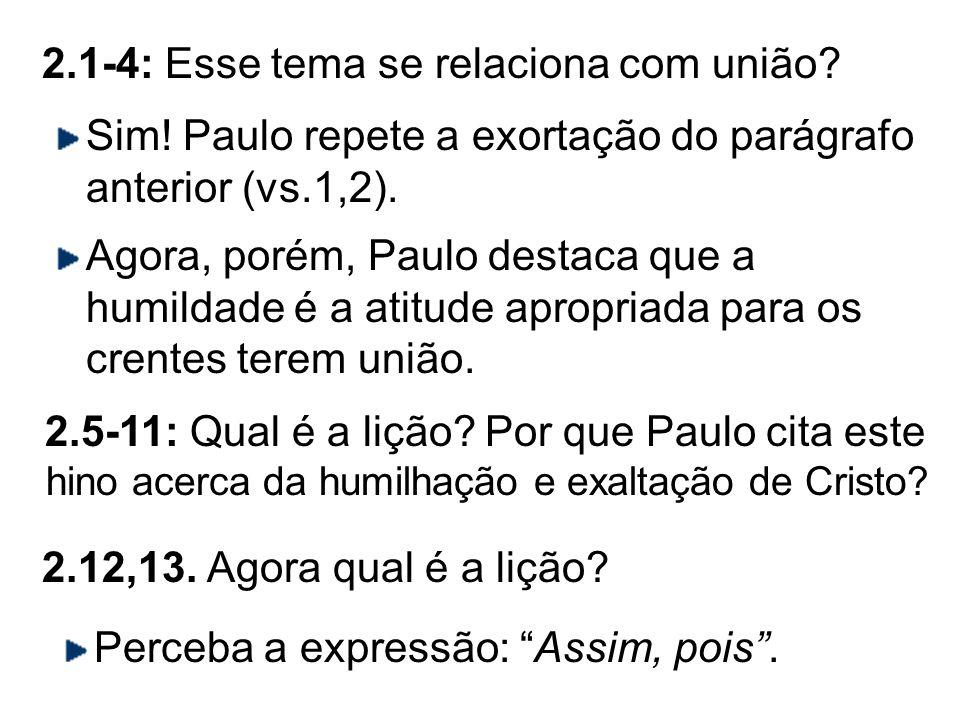 2.1-4: Esse tema se relaciona com união? Sim! Paulo repete a exortação do parágrafo anterior (vs.1,2). Agora, porém, Paulo destaca que a humildade é a