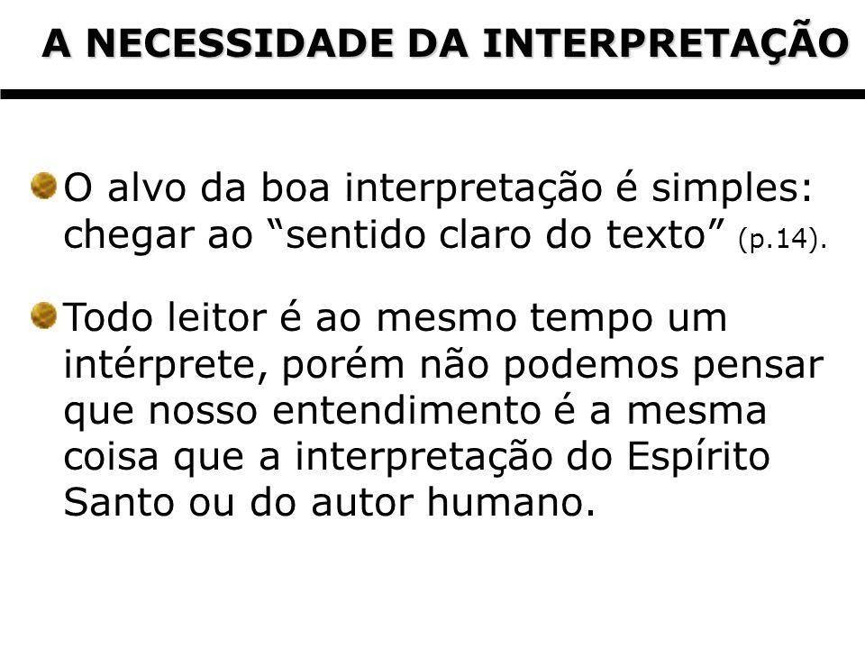 A NECESSIDADE DA INTERPRETAÇÃO A NECESSIDADE DA INTERPRETAÇÃO O alvo da boa interpretação é simples: chegar ao sentido claro do texto (p.14). Todo lei