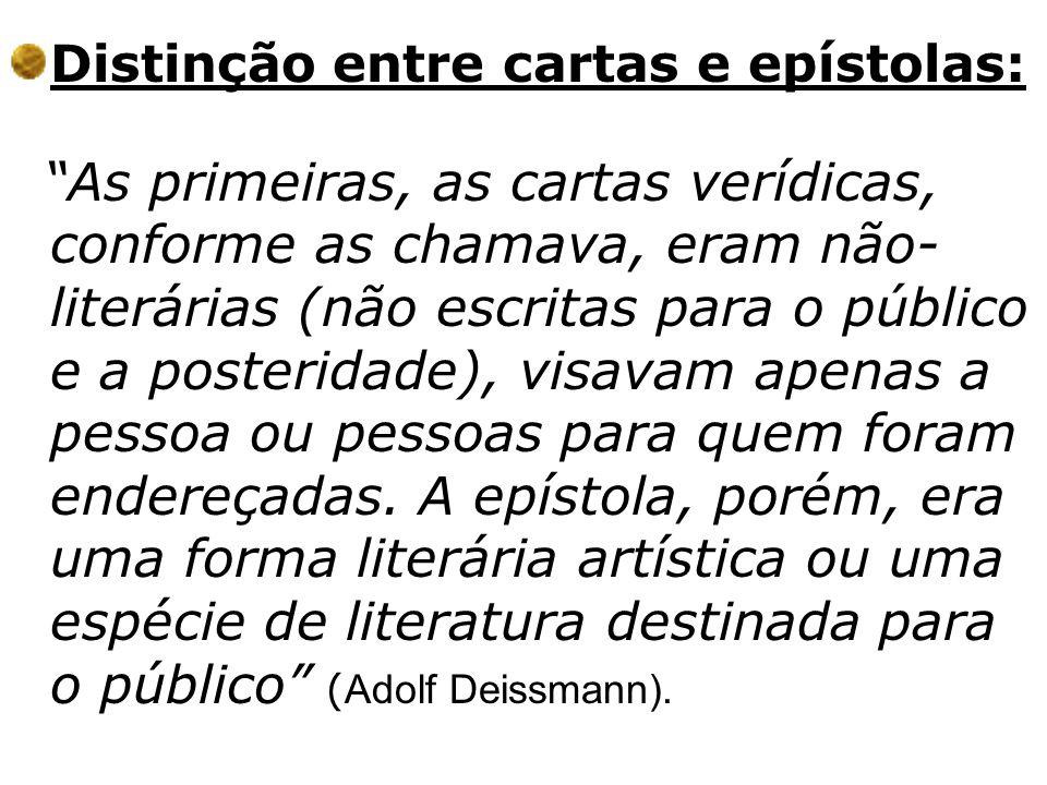 Distinção entre cartas e epístolas: As primeiras, as cartas verídicas, conforme as chamava, eram não- literárias (não escritas para o público e a post