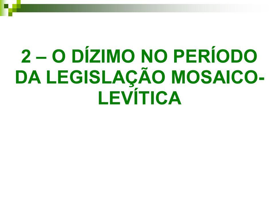 2 – O DÍZIMO NO PERÍODO DA LEGISLAÇÃO MOSAICO- LEVÍTICA