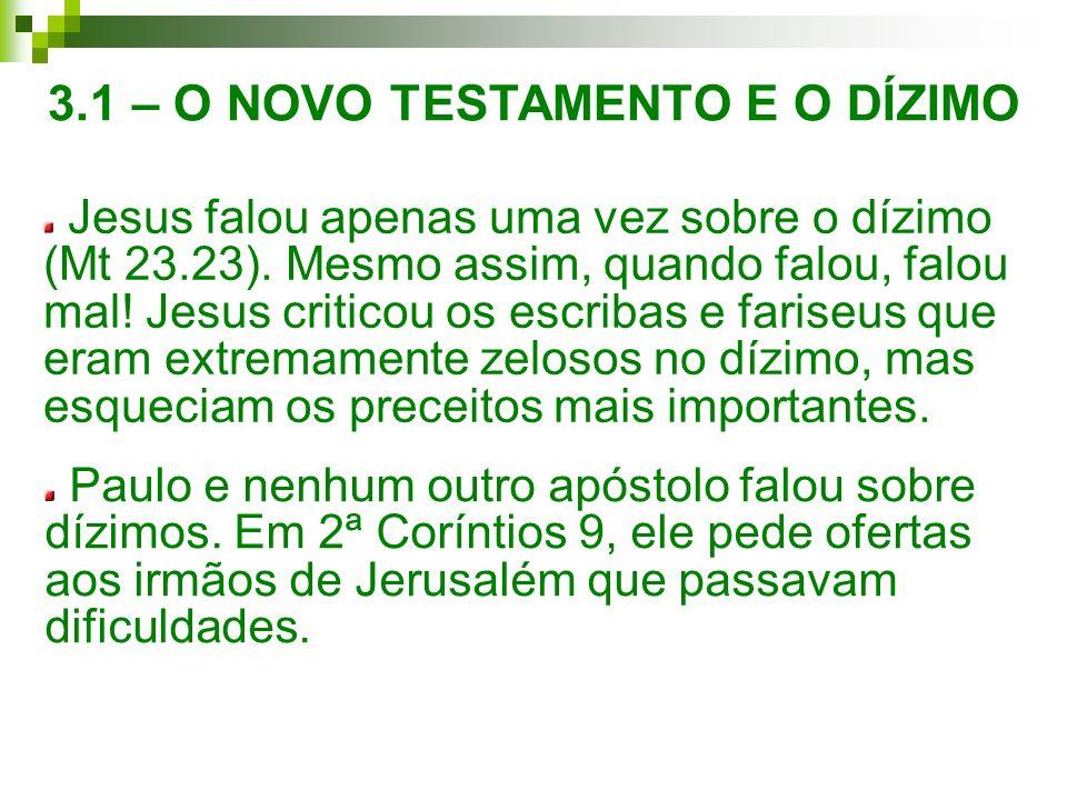 3.1 – O NOVO TESTAMENTO E O DÍZIMO Jesus falou apenas uma vez sobre o dízimo (Mt 23.23). Mesmo assim, quando falou, falou mal! Jesus criticou os escri