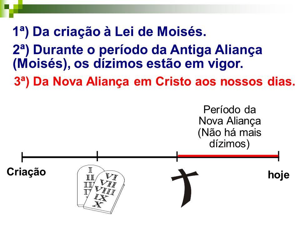 _______________________ 1ª) Da criação à Lei de Moisés. | | | | hoje ________ Período da Nova Aliança (Não há mais dízimos) Criação 3ª) Da Nova Alianç