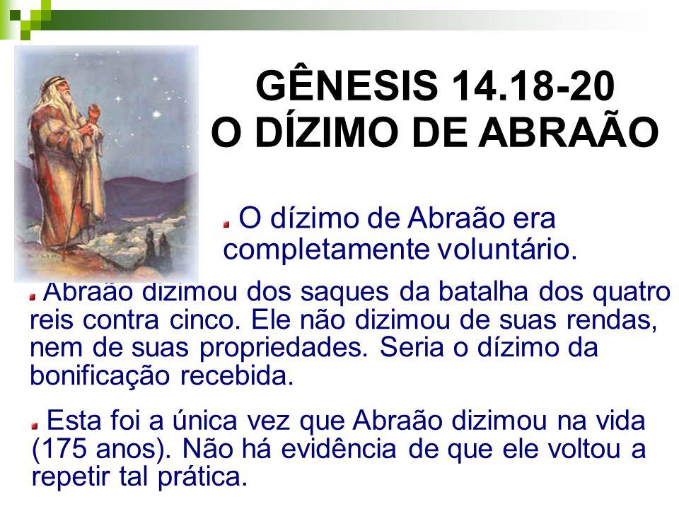 O dízimo de Abraão era completamente voluntário. Abraão dizimou dos saques da batalha dos quatro reis contra cinco. Ele não dizimou de suas rendas, ne