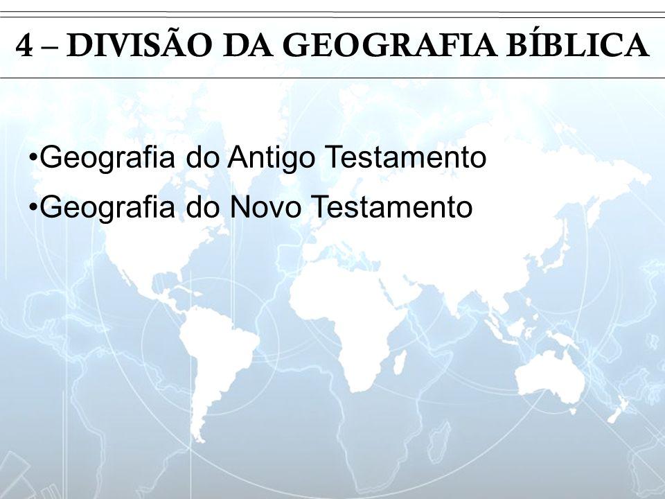 Introdução 4 – DIVISÃO DA GEOGRAFIA BÍBLICA Geografia do Antigo Testamento Geografia do Novo Testamento