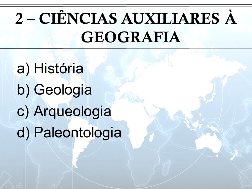Introdução 2 – CIÊNCIAS AUXILIARES À GEOGRAFIA a)História b)Geologia c)Arqueologia d)Paleontologia