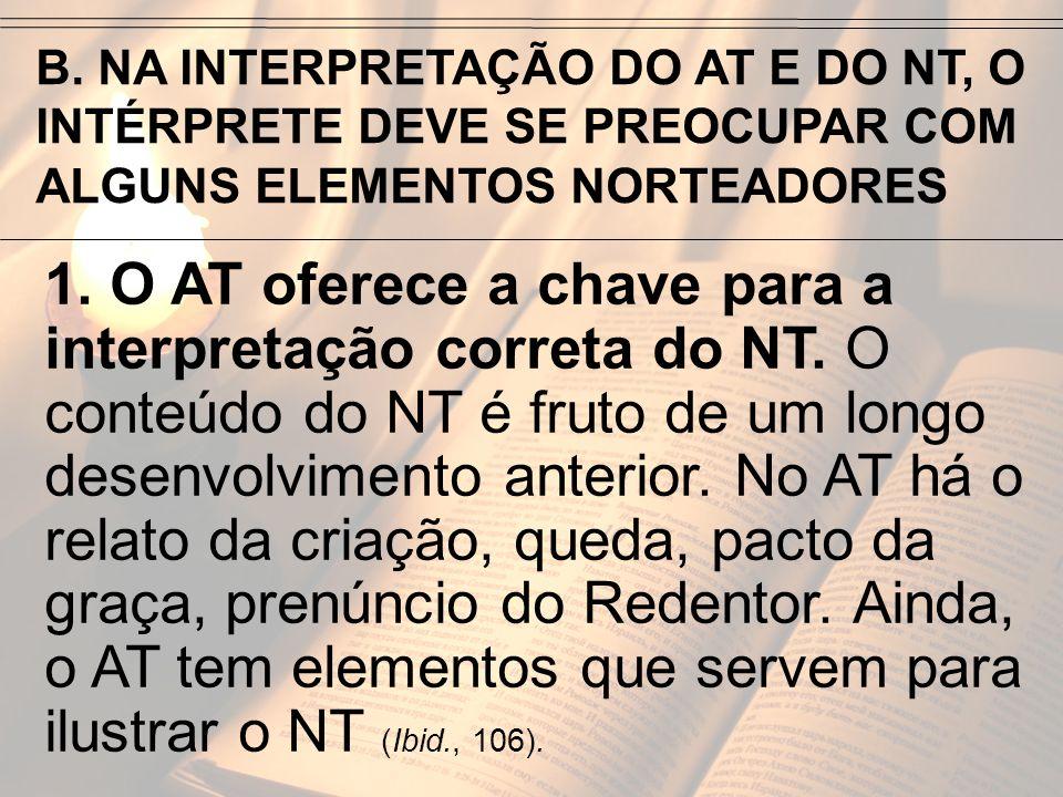 B. NA INTERPRETAÇÃO DO AT E DO NT, O INTÉRPRETE DEVE SE PREOCUPAR COM ALGUNS ELEMENTOS NORTEADORES 1. O AT oferece a chave para a interpretação corret