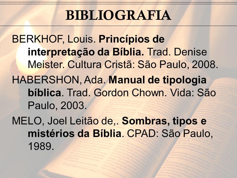 BERKHOF, Louis. Princípios de interpretação da Bíblia. Trad. Denise Meister. Cultura Cristã: São Paulo, 2008. HABERSHON, Ada. Manual de tipologia bíbl