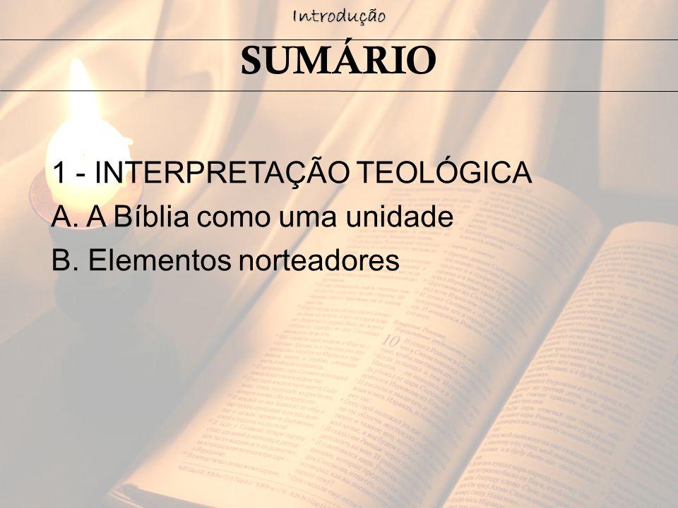 1 - INTERPRETAÇÃO TEOLÓGICA A. A Bíblia como uma unidade B. Elementos norteadoresIntrodução SUMÁRIO