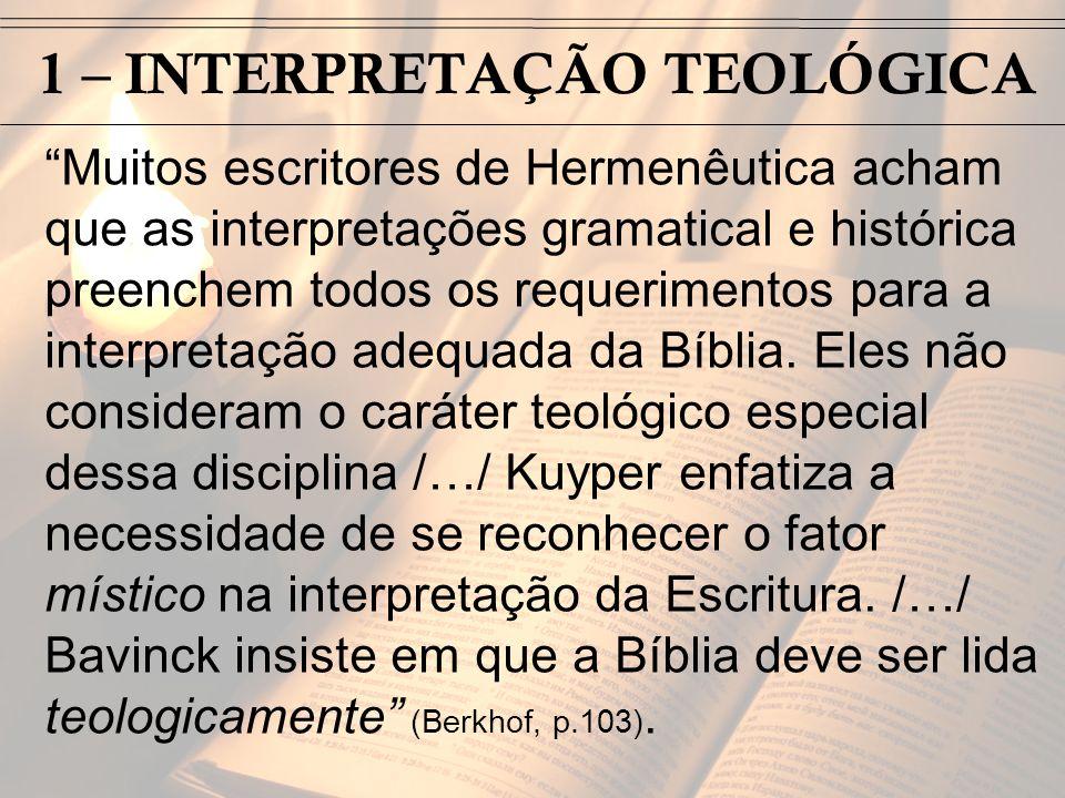 1 – INTERPRETAÇÃO TEOLÓGICA Muitos escritores de Hermenêutica acham que as interpretações gramatical e histórica preenchem todos os requerimentos para