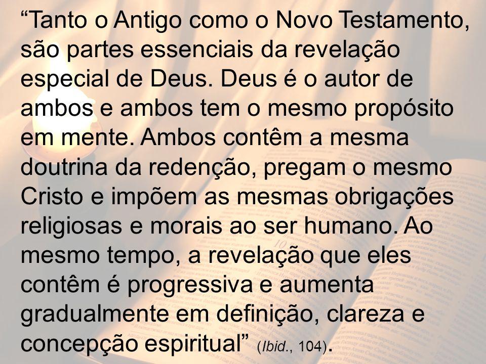 Tanto o Antigo como o Novo Testamento, são partes essenciais da revelação especial de Deus. Deus é o autor de ambos e ambos tem o mesmo propósito em m
