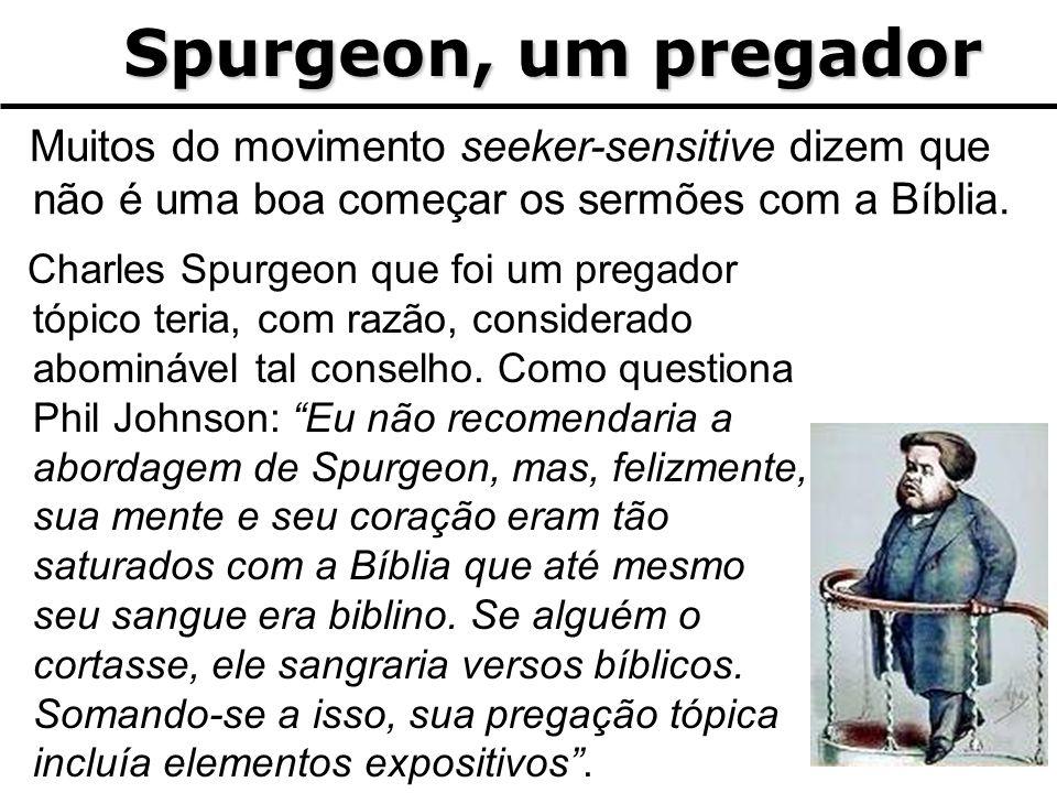 Spurgeon, um pregador Spurgeon, um pregador Charles Spurgeon que foi um pregador tópico teria, com razão, considerado abominável tal conselho. Como qu