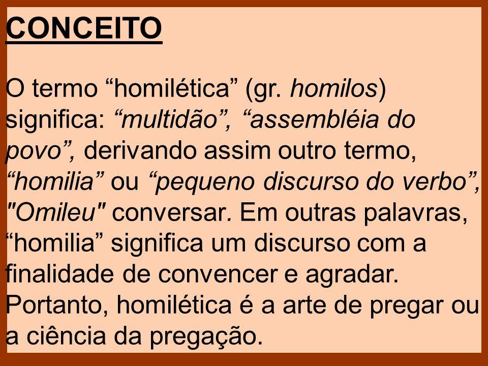 CONCEITO O termo homilética (gr. homilos) significa: multidão, assembléia do povo, derivando assim outro termo, homilia ou pequeno discurso do verbo,