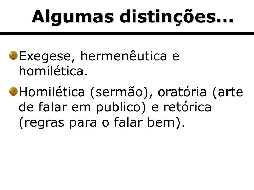 Algumas distinções... Algumas distinções... Exegese, hermenêutica e homilética. Homilética (sermão), oratória (arte de falar em publico) e retórica (r
