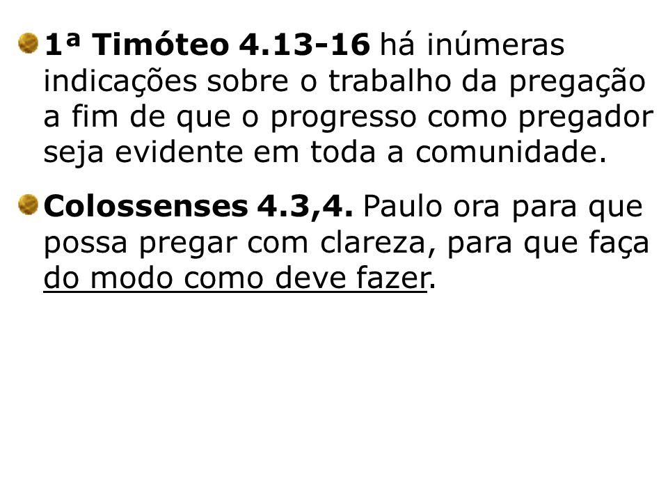 1ª Timóteo 4.13-16 há inúmeras indicações sobre o trabalho da pregação a fim de que o progresso como pregador seja evidente em toda a comunidade. Colo