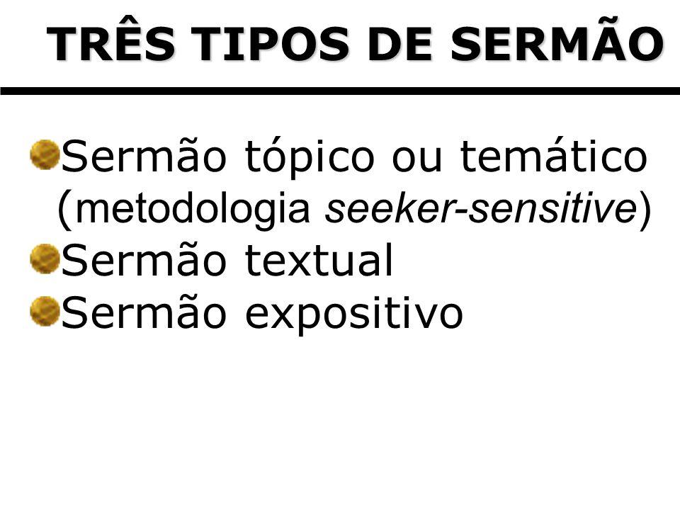 TRÊS TIPOS DE SERMÃO TRÊS TIPOS DE SERMÃO Sermão tópico ou temático ( metodologia seeker-sensitive) Sermão textual Sermão expositivo