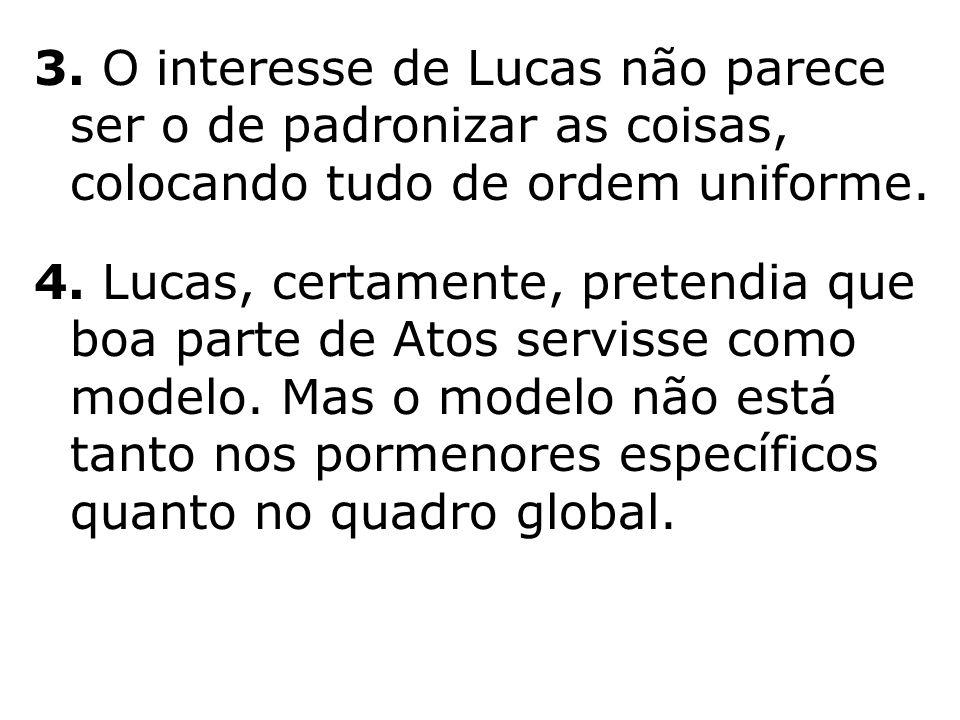 3. O interesse de Lucas não parece ser o de padronizar as coisas, colocando tudo de ordem uniforme. 4. Lucas, certamente, pretendia que boa parte de A