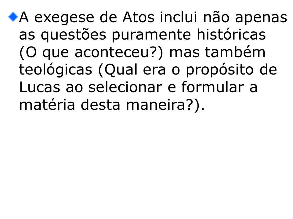 A exegese de Atos inclui não apenas as questões puramente históricas (O que aconteceu?) mas também teológicas (Qual era o propósito de Lucas ao seleci
