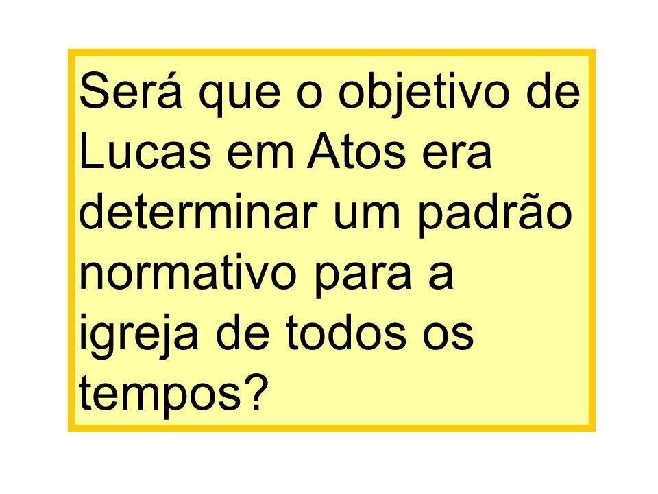Será que o objetivo de Lucas em Atos era determinar um padrão normativo para a igreja de todos os tempos?