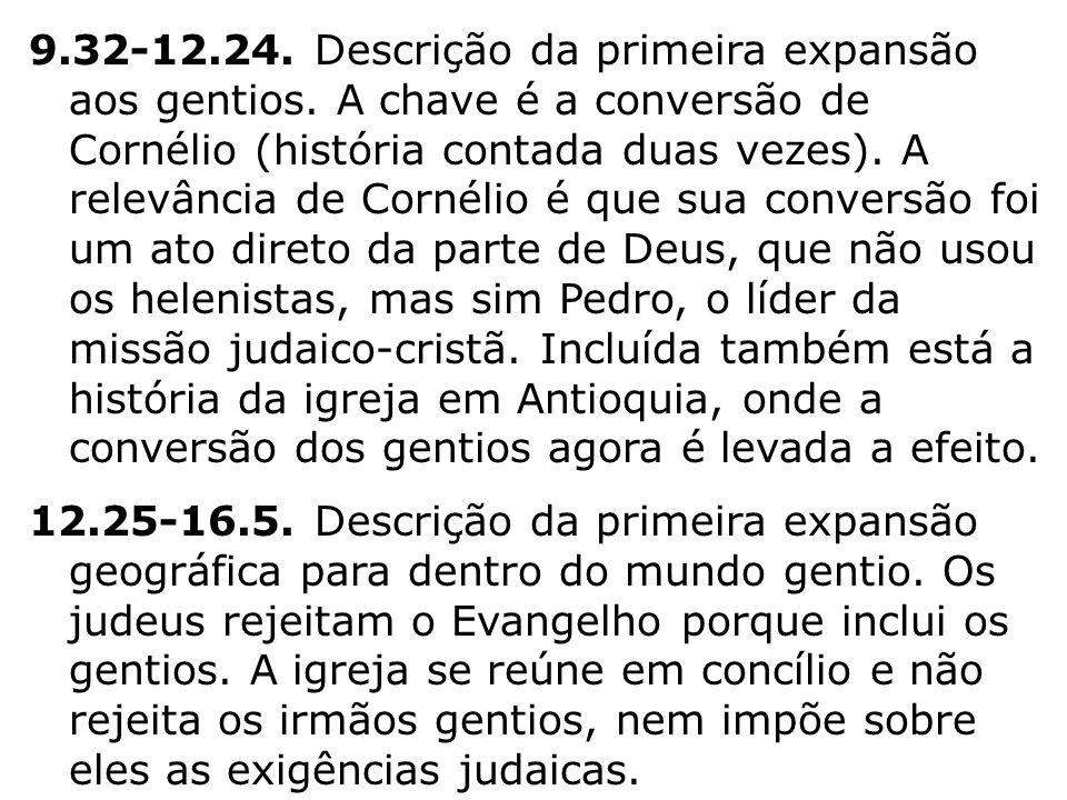 9.32-12.24. Descrição da primeira expansão aos gentios. A chave é a conversão de Cornélio (história contada duas vezes). A relevância de Cornélio é qu