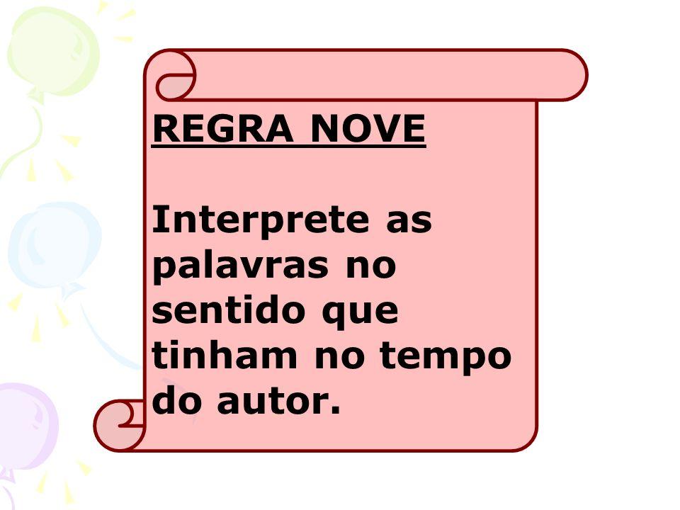 REGRA NOVE Interprete as palavras no sentido que tinham no tempo do autor.