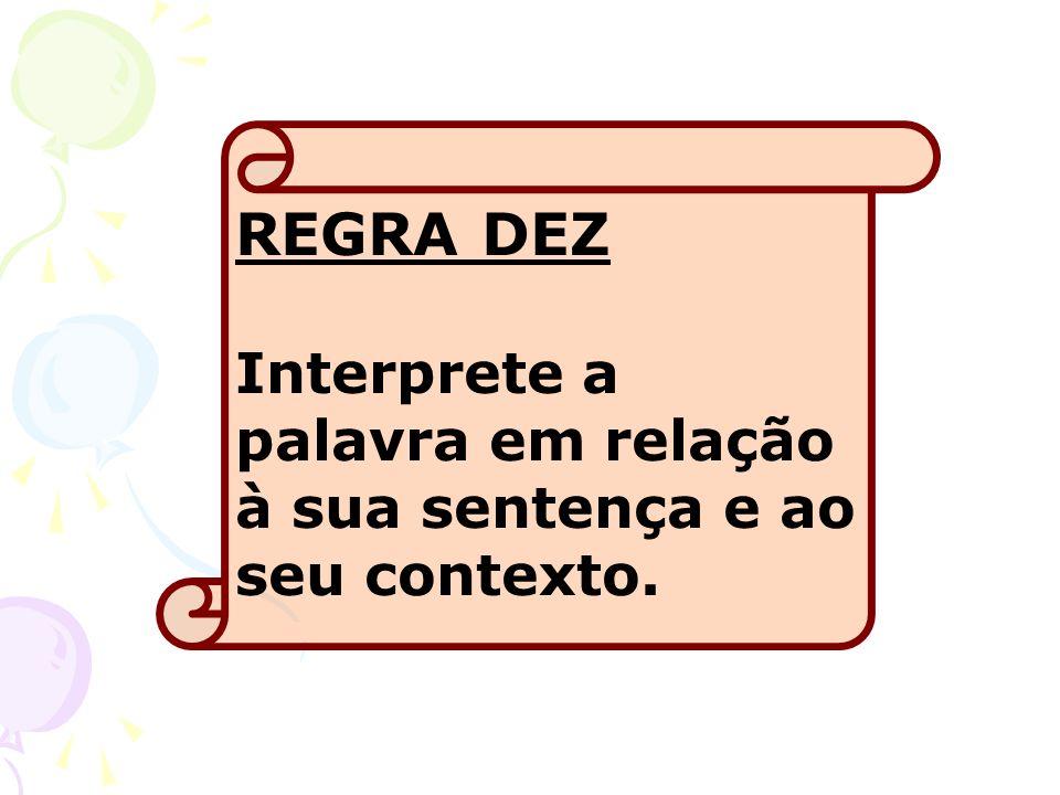 REGRA DEZ Interprete a palavra em relação à sua sentença e ao seu contexto.