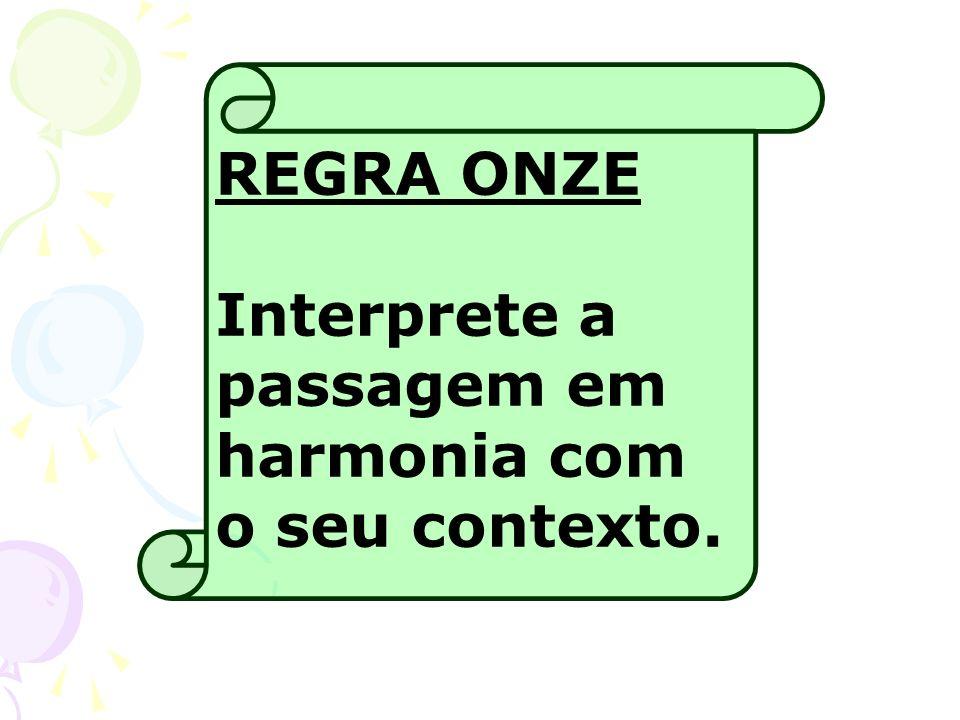 REGRA ONZE Interprete a passagem em harmonia com o seu contexto.