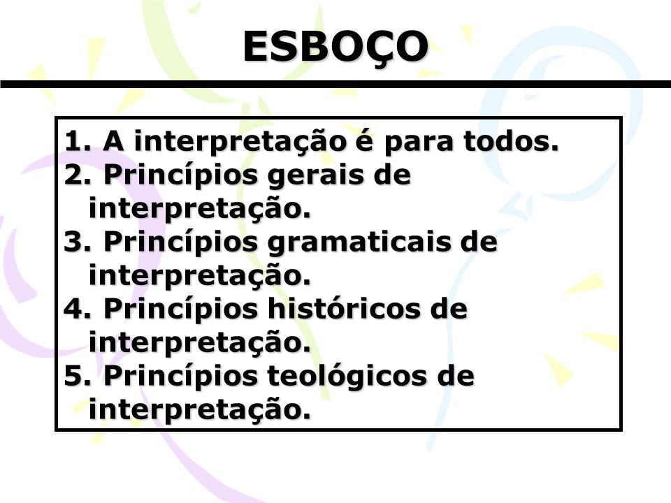 1. A interpretação é para todos. 2. Princípios gerais de interpretação. 3. Princípios gramaticais de interpretação. 4. Princípios históricos de interp