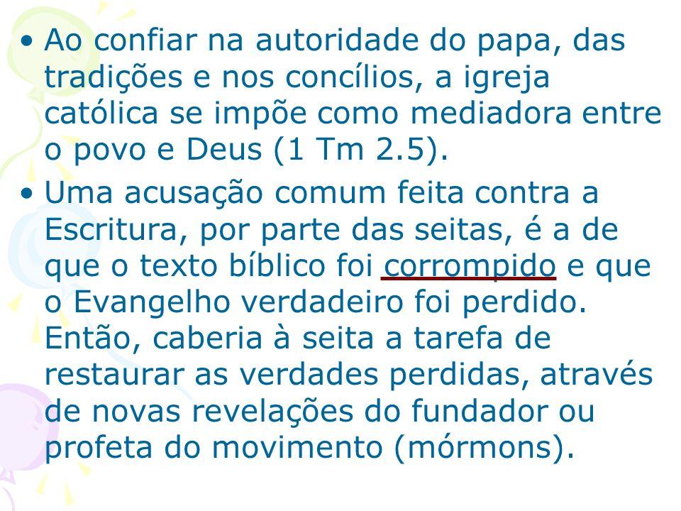 Ao confiar na autoridade do papa, das tradições e nos concílios, a igreja católica se impõe como mediadora entre o povo e Deus (1 Tm 2.5).