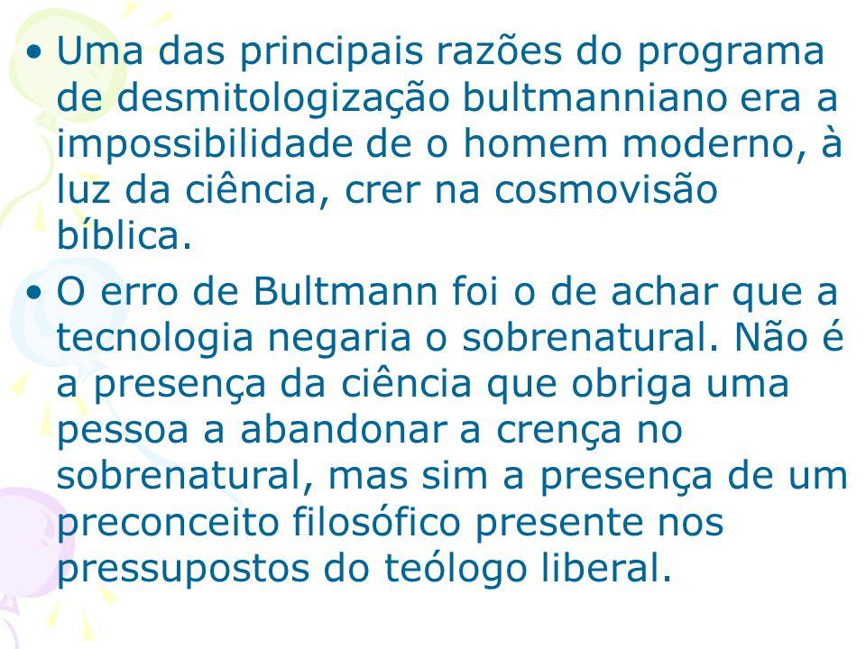 Uma das principais razões do programa de desmitologização bultmanniano era a impossibilidade de o homem moderno, à luz da ciência, crer na cosmovisão