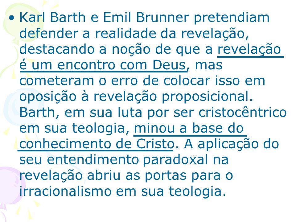 Karl Barth e Emil Brunner pretendiam defender a realidade da revelação, destacando a noção de que a revelação é um encontro com Deus, mas cometeram o